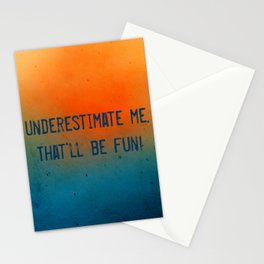 Underestimate me. That'll be fun Stationery Cards