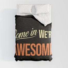 Come in we are awesome Comforters