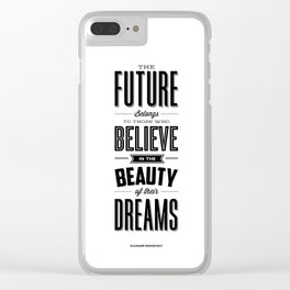 The Future Belongs to Those Who Believe in the Beauty of Their Dreams modern home room wall decor Clear iPhone Case