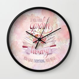 IF YOU HAVE A GARDEN AND A LIBRARY Wall Clock