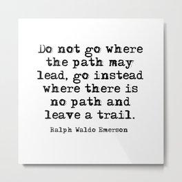 Leave a trail - Ralph Waldo Emerson Metal Print