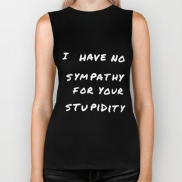 I have no sympathy for your stupidity autism Biker Tank