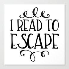 I Read to Escape Canvas Print