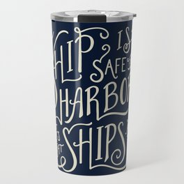 A ship is safe in harbor but that's not what ships are for. Hand lettered nautical quote. Travel Mug