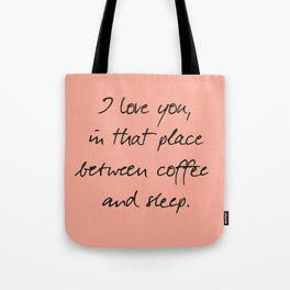 I love you, between coffee, sleep, romantic handwritten quote, humor sentence for free woman and man Tote Bag