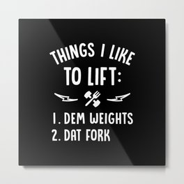 Things I Like To Lift Dem Weights Dat Fork Metal Print