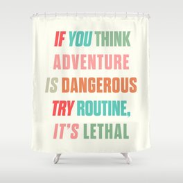 Paulo Coelho quote, if you think adventure is dangerous, try routine, it's lethal, wanderlust quotes Shower Curtain