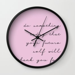 do something today that your future self will thank you for quote Wall Clock