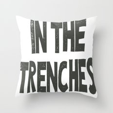 IN THE TRENCHES Throw Pillow