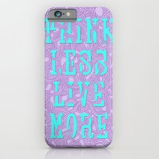 Think Less, Live More iPhone 6s Slim Case