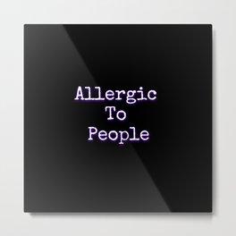 Allergic To People Metal Print