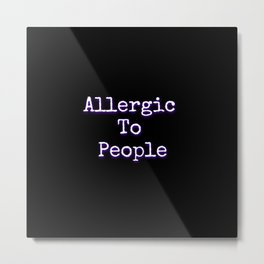 Allergic To People Metal Print