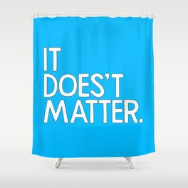 It doesn't matter - quoted by Hiroshi Inoue, my Japanese father in-law Shower Curtain