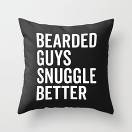 Bearded Guys Snuggle Better Funny Quote Throw Pillow