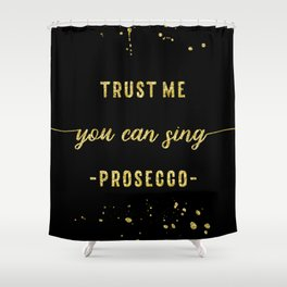 Text Art Gold YOU CAN SING Prosecco Shower Curtain