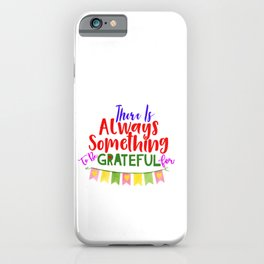 There is always something to be grateful for iPhone Case