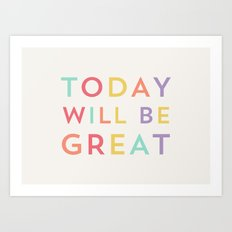 Today will be great Art Print
