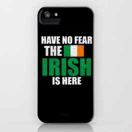 Have No Fear The Irish Is Here iPhone Case