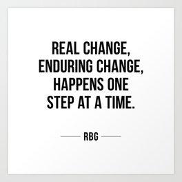 Real change, enduring change, happens one step at a time - RBG Art Print