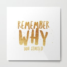 Remember Why Metal Print