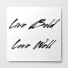 Live Bold Love Well Metal Print