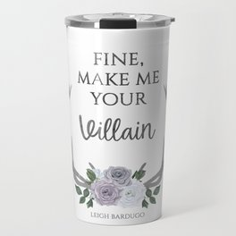 Make me your villain - The Darkling quote - Leigh Bardugo - White Travel Mug