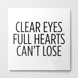 Clear Eyes Full Hearts Can't Lose Metal Print