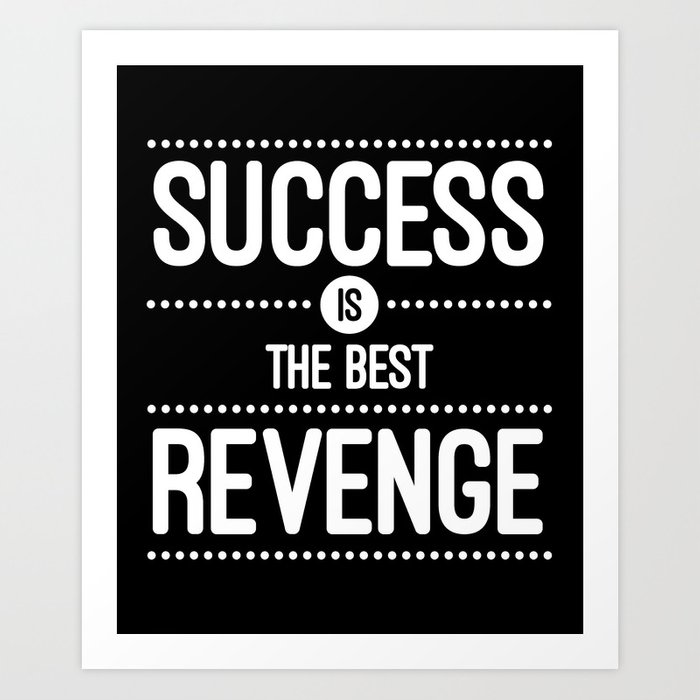 Success Is The Best Revenge Quote Art Print By Thedailyquotes Society6