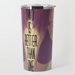 Two Is Better  Travel Mug