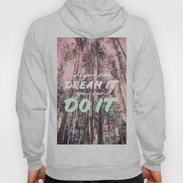 If you can DREAM IT you can DO IT Hoody