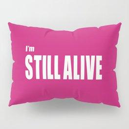 I'm Still Alive Pillow Sham