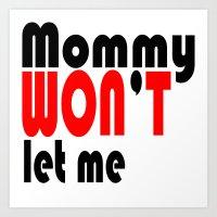 Mommy won't let me Art Print