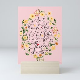 And though she be but little she is fierce (Floral MK BlackText) Mini Art Print