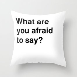 Afraid To Say Throw Pillow