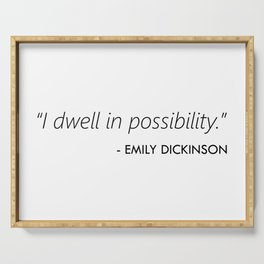 I Dwell in Possibility (Emily Dickinson) Serving Tray