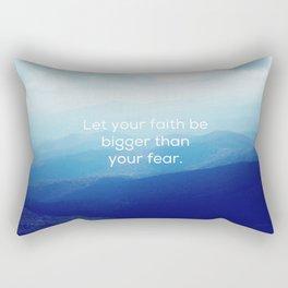 Let your faith be bigger than your fear. Rectangular Pillow