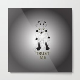 Trust Me Metal Print
