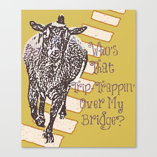 Who's That Trip-Trappin' Over My Bridge Canvas Print