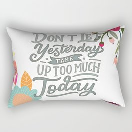 Don't Let Yesterday Take Up Too Much Today Rectangular Pillow