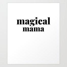 Magical Mama - Cool Saying Art Print