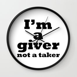 I'm a giver, not a taker Wall Clock