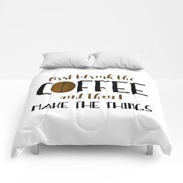 First I Drink The Coffee And Then I Make The Things Comforters