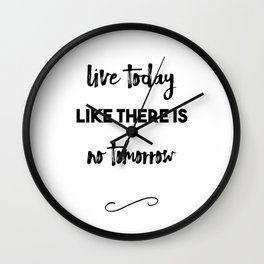 Live Today like there is no Tomorrow Wall Clock
