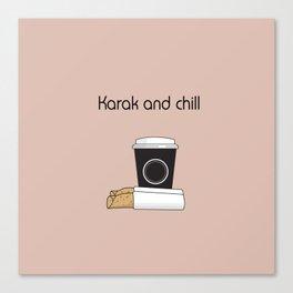 Karak and Chill Canvas Print
