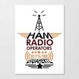 Ham Radio Operators Do It Till Their Gigahertz 1632 Canvas Print