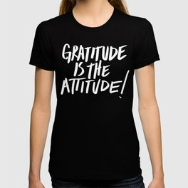 Gratitude is the Attitude (White on Black) T-shirt