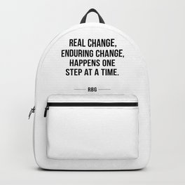 Real change, enduring change, happens one step at a time - RBG Backpack