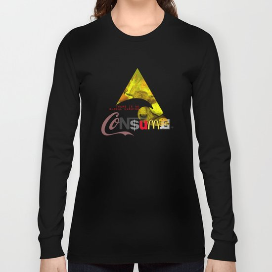 There is NO global warming! CONSUME MORE Long Sleeve T-shirt