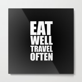 Eat well travel often... Inspirational Quote Metal Print