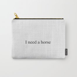 I Need a Horse Carry-All Pouch